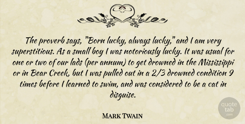 Mark Twain Quote About Cat, Boys, Two: The Proverb Says Born Lucky...