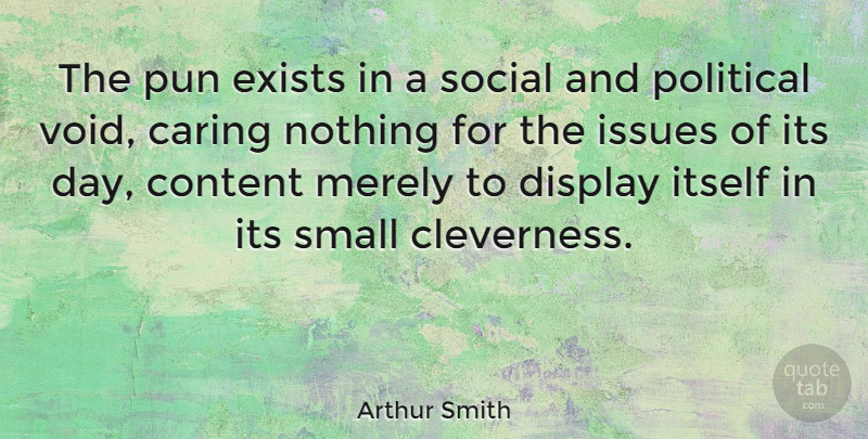 Arthur Smith Quote About Caring, Content, Display, Exists, Issues: The Pun Exists In A...
