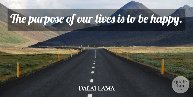 Dalai Lama Quote About Inspirational, Happiness, Happy: The Purpose Of Our Lives...