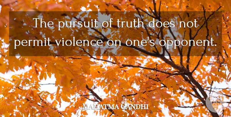 Mahatma Gandhi Quote About Peace, Truth, Doe: The Pursuit Of Truth Does...
