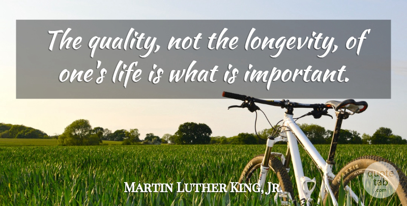 Martin Luther King, Jr. Quote About Life, Time, Age: The Quality Not The Longevity...