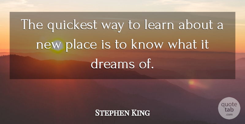Stephen King Quote About Dream, Way, Dark Tower: The Quickest Way To Learn...