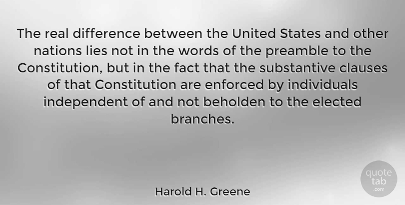 Harold H. Greene Quote About Real, Lying, Independent: The Real Difference Between The...