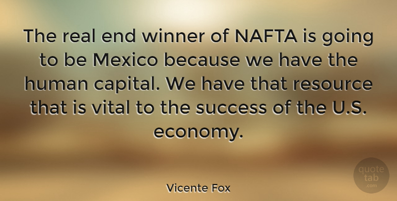 Vicente Fox Quote About Real, Mexico, Winner: The Real End Winner Of...