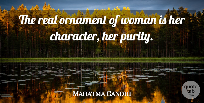 Mahatma Gandhi Quote About Real, Character, Sisterhood: The Real Ornament Of Woman...