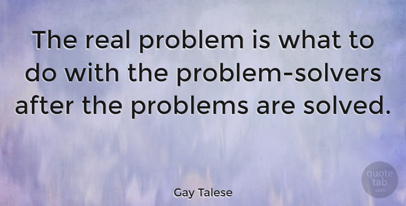 Gay Talese Quote About American Author: The Real Problem Is What...