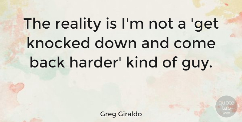 Greg Giraldo Quote About Reality, Guy, Down And: The Reality Is Im Not...