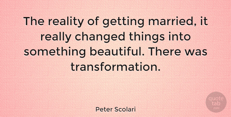 Peter Scolari Quote About Changed: The Reality Of Getting Married...