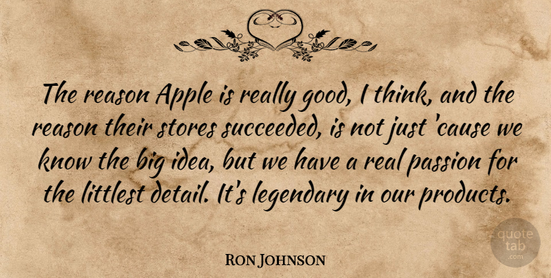 Ron Johnson Quote About Apple, Canadian Politician, Legendary, Passion, Reason: The Reason Apple Is Really...