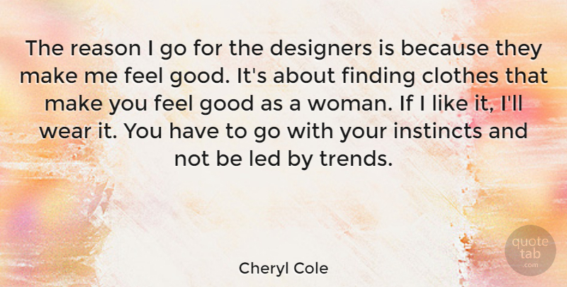 Cheryl Cole Quote About Clothes, Feel Good, Trends: The Reason I Go For...