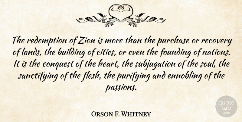 Orson F. Whitney Quote About Heart, Recovery, Passion: The Redemption Of Zion Is...