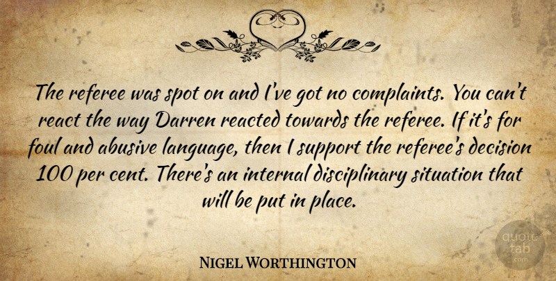 Nigel Worthington Quote About Complaints And Complaining, Decision, Foul, Internal, Per: The Referee Was Spot On...