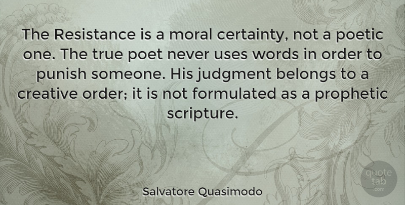 Salvatore Quasimodo Quote About Order, Creative, Use: The Resistance Is A Moral...