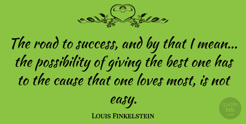 Louis Finkelstein Quote About Best, Cause, Loves, Road: The Road To Success And...