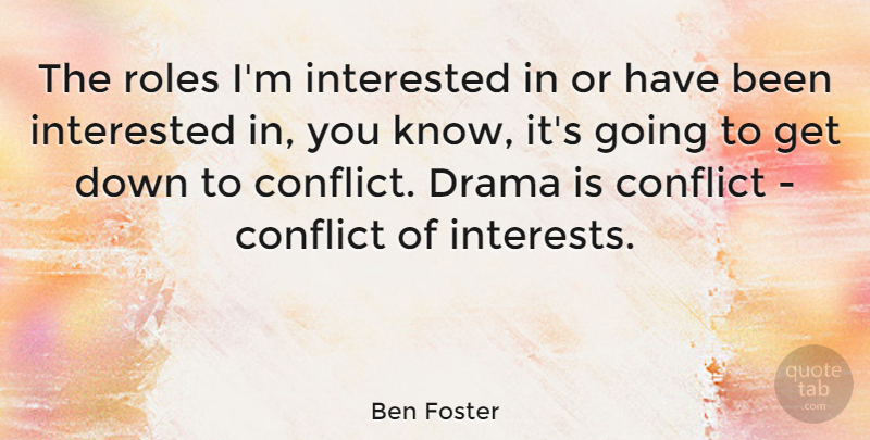 Ben Foster Quote About Roles: The Roles Im Interested In...