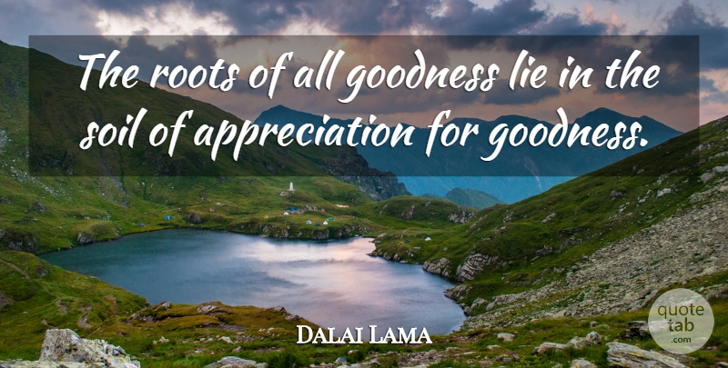 Dalai Lama Quote About Inspirational, Positive, Thank You: The Roots Of All Goodness...