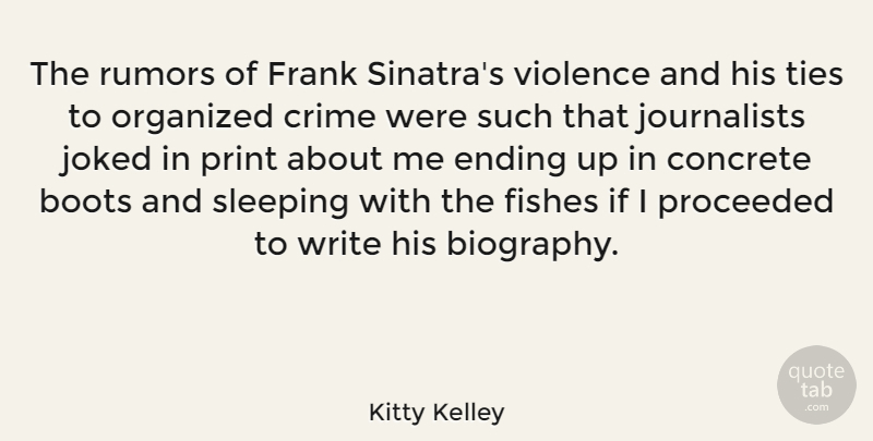 Kitty Kelley Quote About Boots, Concrete, Fishes, Frank, Organized: The Rumors Of Frank Sinatras...