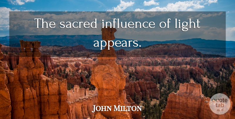 John Milton Quote About Light, Sacred, Influence: The Sacred Influence Of Light...
