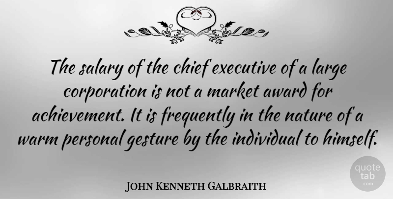 John Kenneth Galbraith Quote About Business, Awards, Achievement: The Salary Of The Chief...