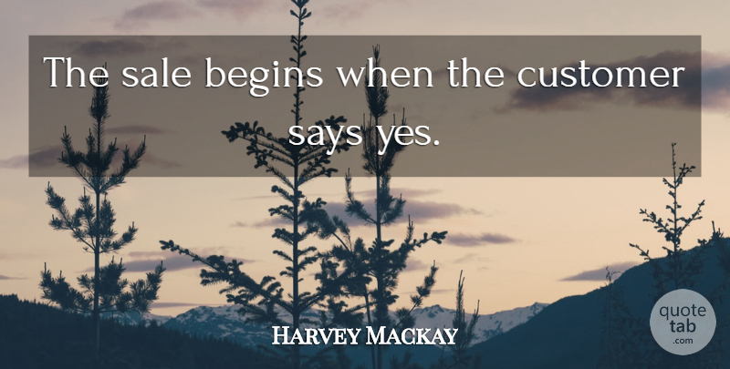 Harvey Mackay Quote About Motivational Sales, Inspirational Sales, Customers: The Sale Begins When The...