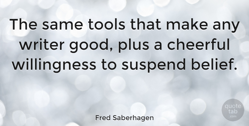 Fred Saberhagen Quote About American Author, Cheerful, Plus, Writer: The Same Tools That Make...
