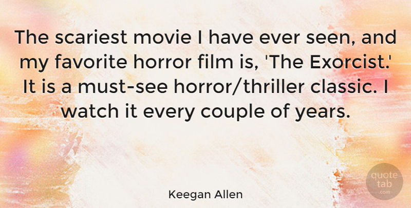 Keegan Allen Quote About Couple, Years, Watches: The Scariest Movie I Have...
