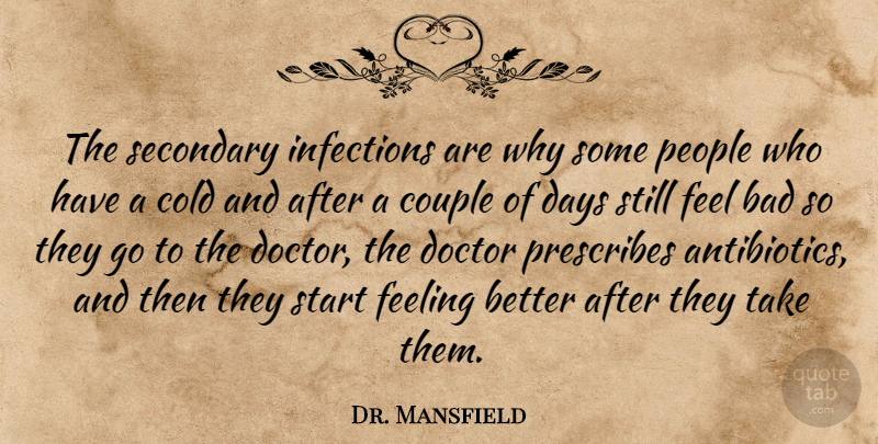 Dr. Mansfield Quote About Bad, Cold, Couple, Days, Doctor: The Secondary Infections Are Why...