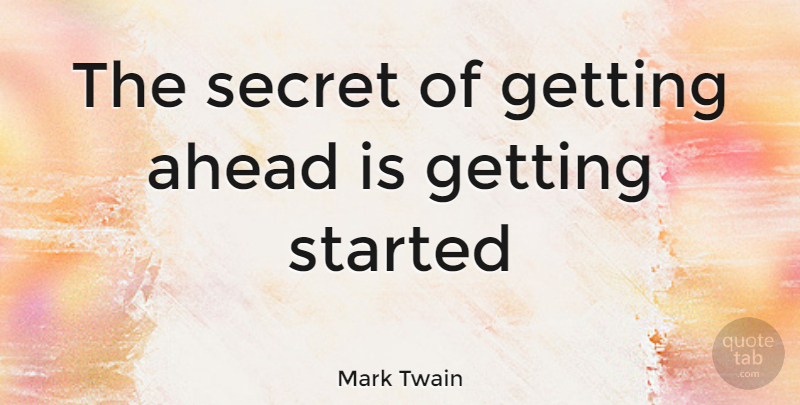 Mark Twain Quote About Motivational, Positive, Fitness: The Secret Of Getting Ahead...