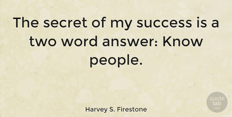 Harvey S. Firestone Quote About Leadership, Congratulations, Two: The Secret Of My Success...