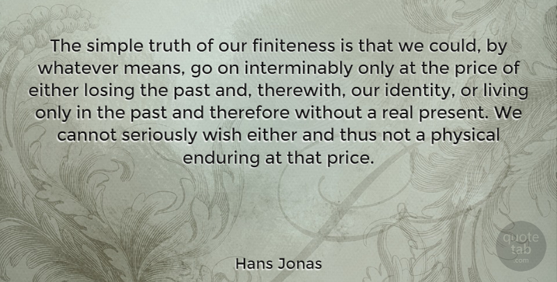 Hans Jonas Quote About Cannot, Either, Enduring, Living, Losing: The Simple Truth Of Our...