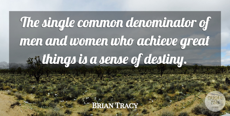 Brian Tracy Quote About Opportunity, Destiny, Men: The Single Common Denominator Of...