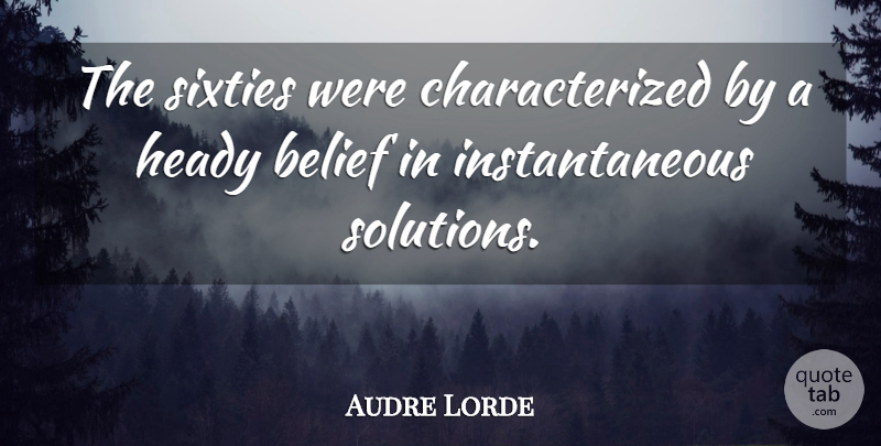 Audre Lorde Quote About Literature, Belief, Instantaneous: The Sixties Were Characterized By...