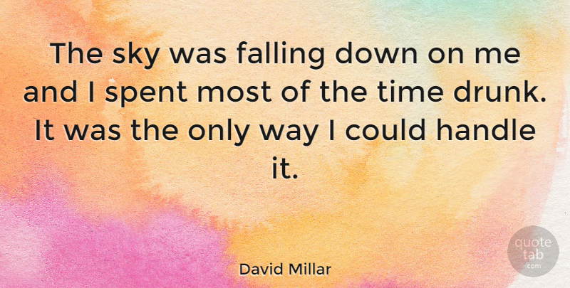 David Millar Quote About Fall, Sky, Drunk: The Sky Was Falling Down...