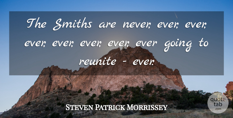 Steven Patrick Morrissey Quote About undefined: The Smiths Are Never Ever...