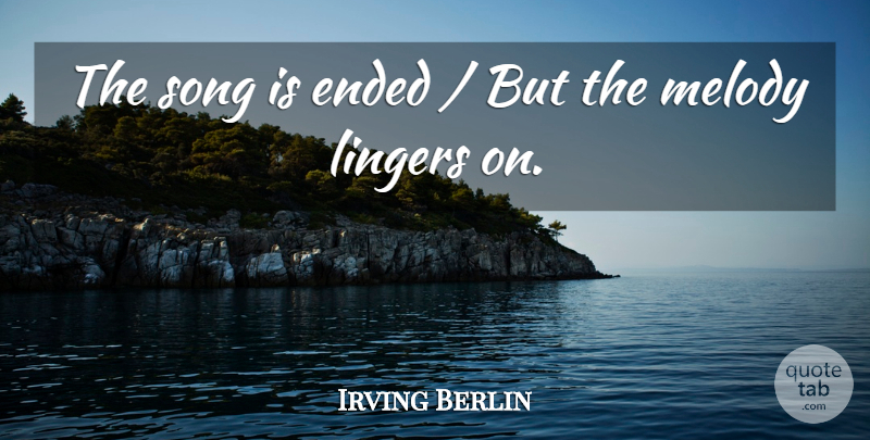 Irving Berlin Quote About Song, Prayer, Saying Goodbye: The Song Is Ended But...