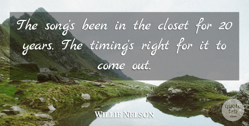 Willie Nelson Quote About Closet: The Songs Been In The...