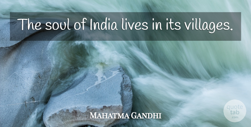 Mahatma Gandhi Quote About Soul, Village, India: The Soul Of India Lives...