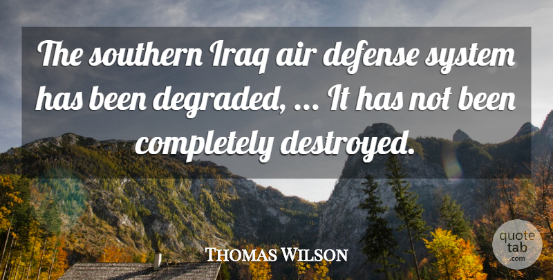 Thomas Wilson Quote About Air, Defense, Iraq, Southern, System: The Southern Iraq Air Defense...