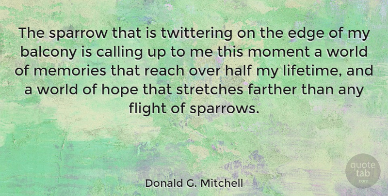 Donald G. Mitchell Quote About American Musician, Calling, Edge, Farther, Flight: The Sparrow That Is Twittering...