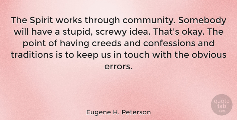 Eugene H. Peterson Quote About Stupid, Ideas, Errors: The Spirit Works Through Community...