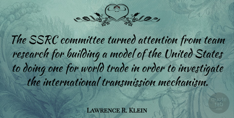 Lawrence R. Klein Quote About Attention, Committee, Model, Order, States: The Ssrc Committee Turned Attention...