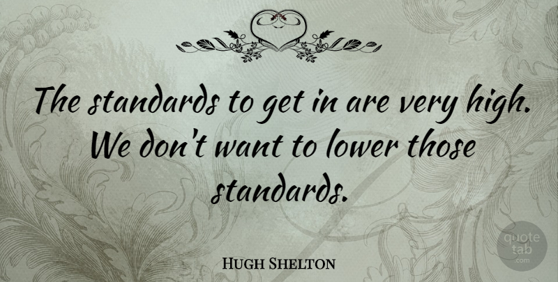 Hugh Shelton Quote About American Soldier, Lower, Standards: The Standards To Get In...