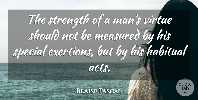 Blaise Pascal Quote About Inspirational, Strength, Wisdom: The Strength Of A Mans...