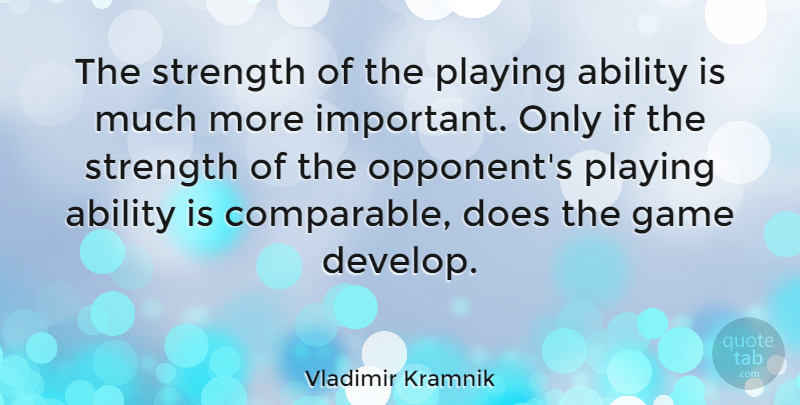 Vladimir Kramnik Quote About Ability, Game, Playing, Strength: The Strength Of The Playing...