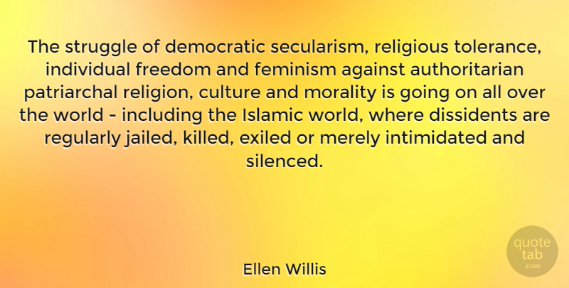 Ellen Willis Quote About Against, Democratic, Dissidents, Feminism, Freedom: The Struggle Of Democratic Secularism...