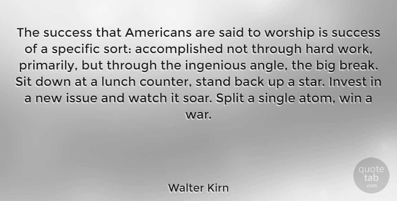 Walter Kirn Quote About Hard, Ingenious, Invest, Issue, Lunch: The Success That Americans Are...