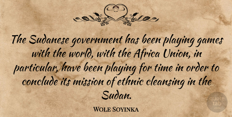 Wole Soyinka Quote About Africa, Cleansing, Conclude, Ethnic, Games: The Sudanese Government Has Been...