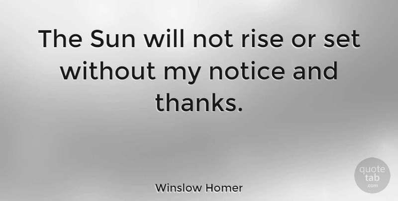 Winslow Homer Quote About Appreciation, Sun, Thanks: The Sun Will Not Rise...