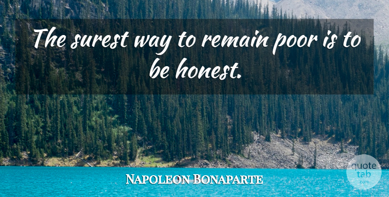 Napoleon Bonaparte Quote About French Leader, Poor, Remain, Surest: The Surest Way To Remain...