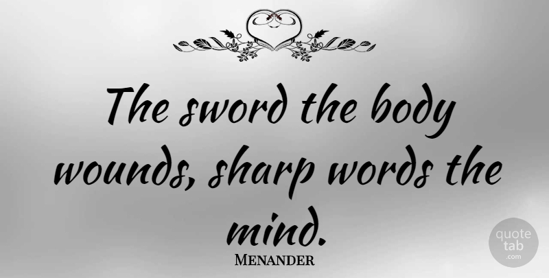Menander Quote About Body, Greek Poet, Sharp, Sword, Words: The Sword The Body Wounds...